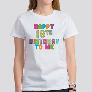 Happy 18th B-Day To Me Women's T-Shirt